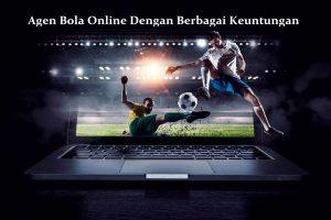 Agen Bola Online Dengan Berbagai Keuntungan