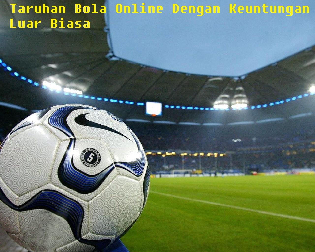 Taruhan Bola Online Dengan Keuntungan Luar Biasa